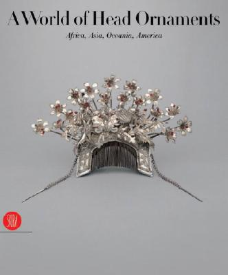 A World of Head Ornaments: Africa, Asia, Oceania, America from the Ghysels Collection - Van Cutsem, Anne, and Magliani, Mauro (Photographer), and Ollivier, Isabel (Translated by)