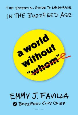 """A World Without """"Whom"""": The Essential Guide to Language in the Buzzfeed Age - Favilla, Emmy J"""