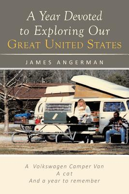 A Year Devoted to Exploring Our Great United States - Angerman, James