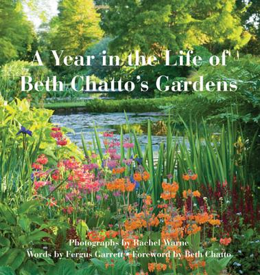 A Year in the Life of Beth Chatto's Gardens - Warne, Rachel (Photographer), and Chatto, Beth (Preface by), and Garrett, Fergus (Introduction by)