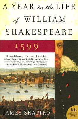 A Year in the Life of William Shakespeare: 1599 - Shapiro, James, Professor
