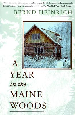 A Year in the Maine Woods - Heinrich, Bernd, PhD