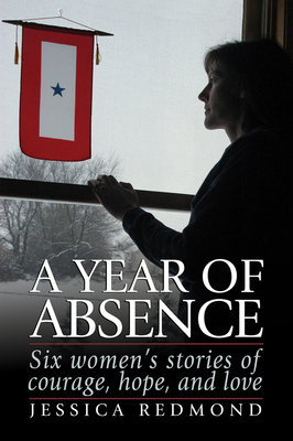 A Year of Absence: [Six Women's Stories of Courage, Hope, and Love] - Redmond, Jessica