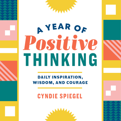 A Year of Positive Thinking: Daily Inspiration, Wisdom, and Courage - Spiegel, Cyndie