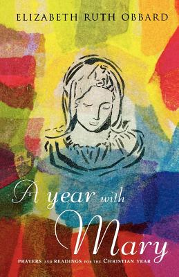 A Year with Mary: Prayers and Readings for the Christian Year - Obbard, Elizabeth Ruth, and Obbard, Elizbeth Ruth