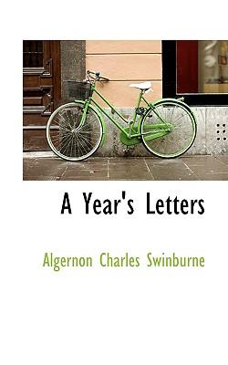 A Year's Letters - Swinburne, Algernon Charles
