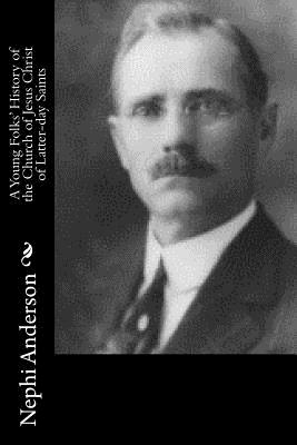 A Young Folks' History of the Church of Jesus Christ of Latter-Day Saints - Anderson, Nephi