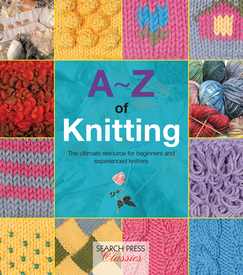 A-Z of Knitting: The Ultimate Guide for the Beginner Through to the Advanced Knitter - Country Bumpkin Publications