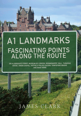 A1 Landmarks: Fascinating Points Along the Route - Clark, James, Sir
