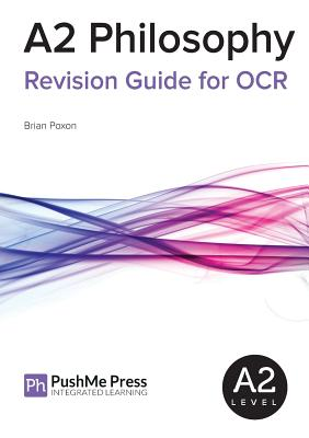 A2 Philosophy Revision Guide for OCR - Poxon, Brian, and Jones, Liz, Dr. (Editor)