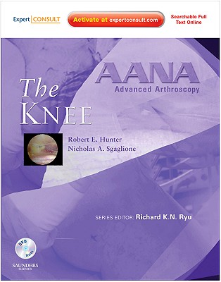 AANA Advanced Arthroscopy: The Knee: Expert Consult: Online, Print and DVD - Hunter, Robert E., and Sgaglione, Nicholas A., and Ryu, Richard K. N. (Series edited by)