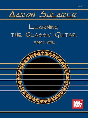 Aaron Shearer Learning the Classic Guitar Part 1 - Shearer, Aaron