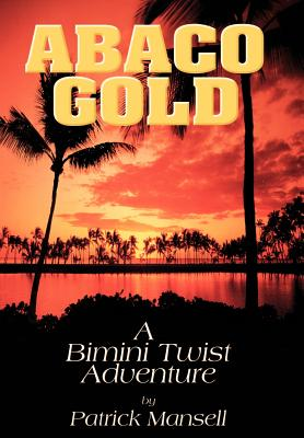 Abaco Gold a Bimini Twist Adventure - Mansell, Patrick