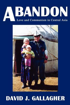 Abandon: Love and Communism in Central Asia - Gallagher, David J