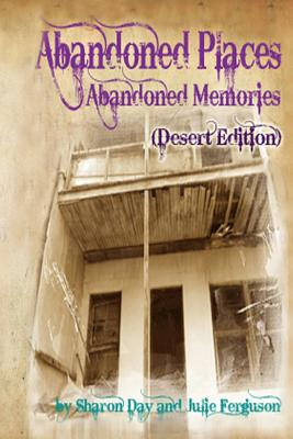 Abandoned Places: Abandoned Memories (Desert Edition) - Ferguson, Julie, and Day, Sharon