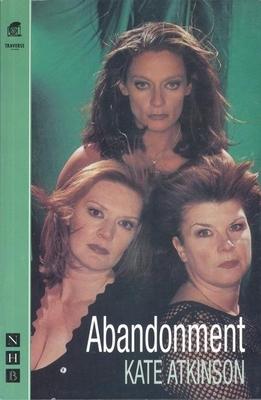 Abandonment - Atkinson, Kate, and Traverse Theatre (Edinburgh Scotland)