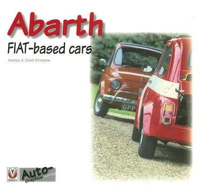 Abarth: FIAT-Based Cars - Sparrow, Andrea, and Sparrow, David (Photographer)