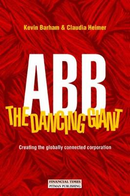 Abb - The Dancing Giant: Creating the Globally Connected Corporation - Barham, Kevin, and Heimer, Claudia
