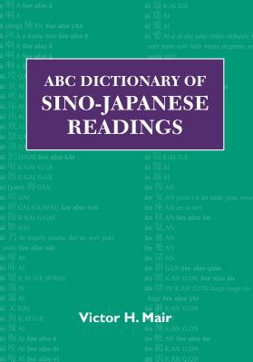 ABC Dictionary of Sino-Japanese Readings - Mair, Victor H