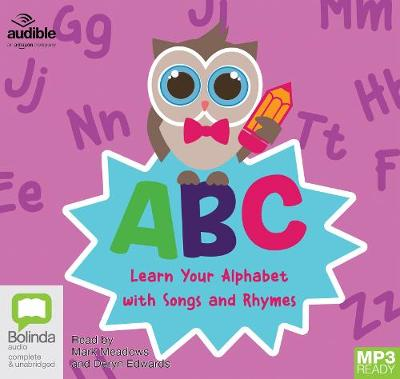ABC: Learn Your Alphabet with Songs and Rhymes - Meadows, Mark (Read by), and Edwards, Deryn (Read by)