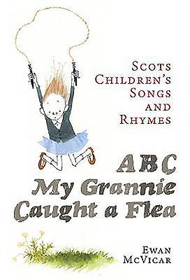 ABC, My Grannie Caught a Flea: Scots Children's Songs and Rhymes - McVicar, Ewan