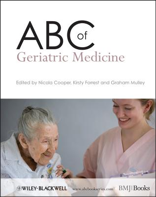 ABC of Geriatric Medicine - Cooper, Nicola (Editor), and Forrest, Kirsty (Editor), and Mulley, Graham (Editor)
