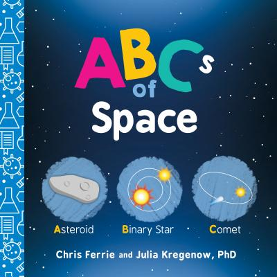 ABCs of Space - Ferrie, Chris, and Kregenow, Julia