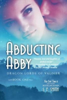 Abducting Abby: Dragon Lords of Valdier - Smith, S E