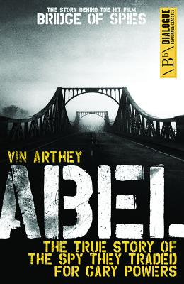Abel: The True Story of the Spy they traded for Gary Powers - Arthey, Vin