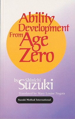 Ability Development from Age Zero - Suzuki, Shinichi, and Nagata, Mary Louise