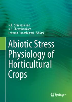 Abiotic Stress Physiology of Horticultural Crops - Rao, N K Srinivasa (Editor)