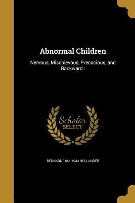 Abnormal Children - Hollander, Bernard 1864-1934