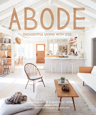 Abode: Thoughtful Living with Less - Mitnik-Miller, Serena, and St Peter, Mason
