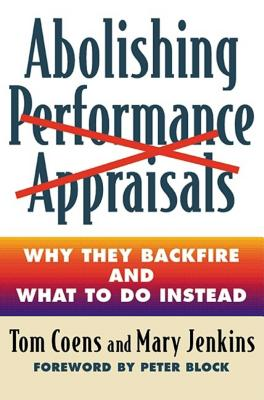 Abolishing Performance Appraisals: Why They Backfire and What to Do Instead - Coens, Tom