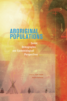 Aboriginal Populations: Social, Demographic, and Epidemiological Perspectives - Trovato, Frank (Editor), and Romaniuk, Anatole (Editor)
