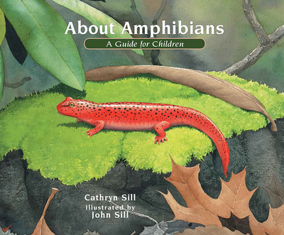 About Amphibians: A Guide for Children - Sill, Cathryn