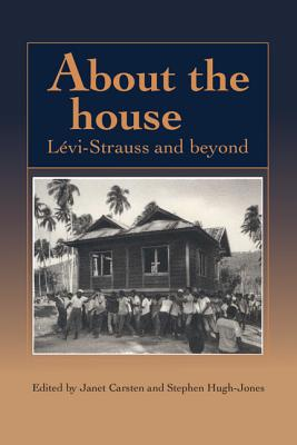About the House: Levi-Strauss and Beyond - Carsten, Janet (Editor)