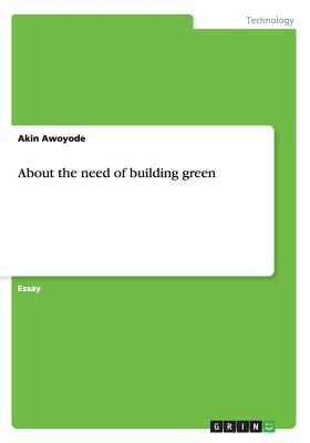 About the Need of Building Green - Awoyode, Akin