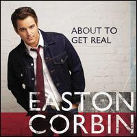 About to Get Real - Easton Corbin
