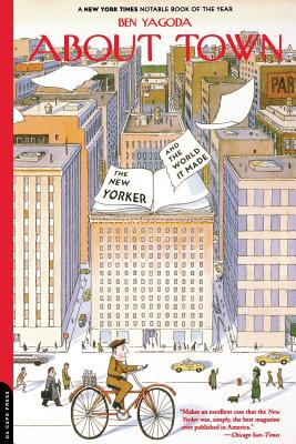 About Town: The New Yorker and the World It Made - Yagoda, Ben