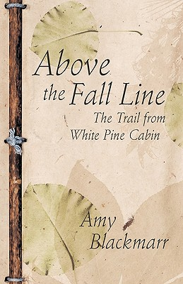 Above the Fall Line: The Trail from White Pine Cabin - Blackmarr, Amy