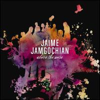 Above The Noise - Jaime Jamgochian