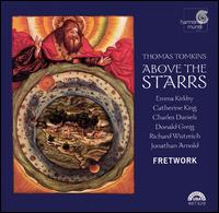 Above the Starrs: Verse Anthems and Consort Music by Thomas Tomkins - Catherine King (alto); Charles Daniels (tenor); Emma Kirkby (soprano); Fretwork; Richard Wistreich (bass)
