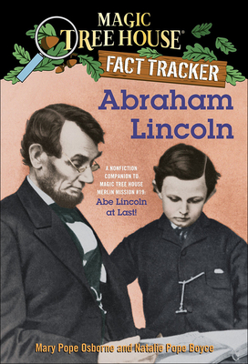 Abraham Lincoln: A Nonfiction Companion to Magic Tree House #47: Abe Lincoln at Last! - Osborne, Mary Pope, and Boyce, Natalie Pope, and Murdocca, Salvatore (Illustrator)