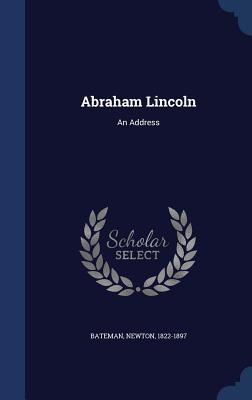 Abraham Lincoln: An Address - 1822-1897, Bateman Newton