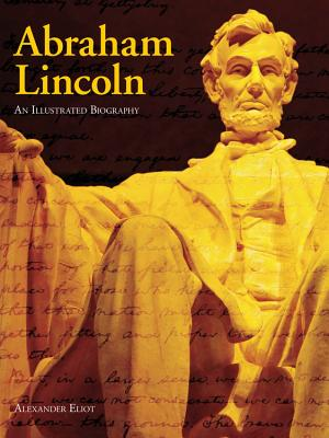 Abraham Lincoln: An Illustrated Biography - Eliot, Alexander