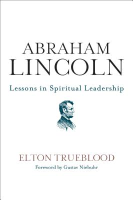 Abraham Lincoln: Lessons in Spiritual Leadership - Trueblood, Elton
