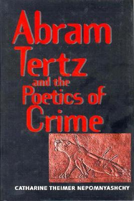 Abram Tertz and the Poetics of Crime - Nepomnyashchy, Catharine Theimer, Professor