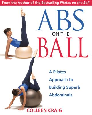 ABS on the Ball: A Pilates Approach to Building Superb Abdominals - Craig, Colleen
