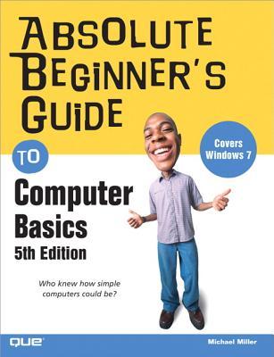 Absolute Beginner's Guide to Computer Basics - Miller, Michael